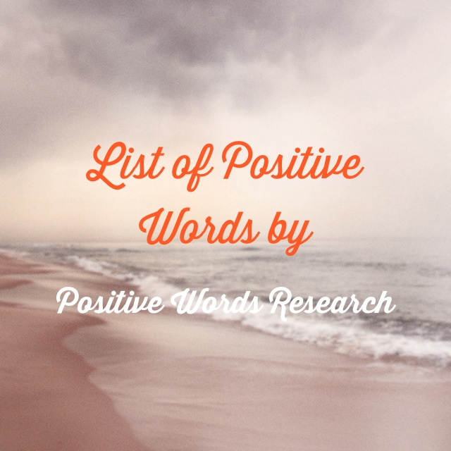 LIST OF POSITIVE WORDS BY POSITIVE WORDS RESEARCH