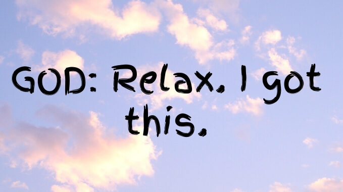 God - Relax I got this