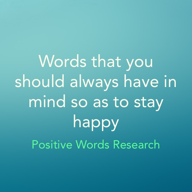 Words that you should always have in mind so as to stay happy