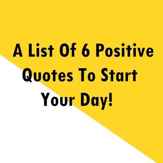 A List Of 6 Positive Quotes To Start Your Day! ~ Motivational quotes
