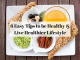 6 Easy Tips to be Healthy and Live Healthier Lifestyle