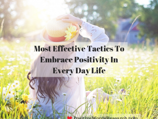 Most Effective Tactics To Embrace Positivity In Every Day Life