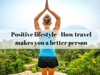 Positive lifestyle - How travel makes you a better person