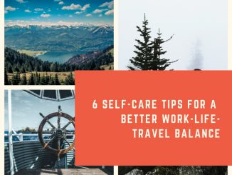 6 Self-Care Tips for a Better Work-Life-Travel Balance