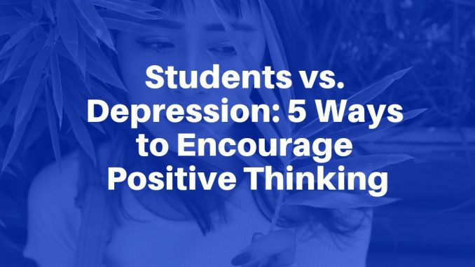 Students vs. Depression 5 Ways to Encourage Positive Thinking
