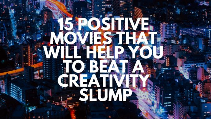 15 Positive Movies That Will Help You to Beat a Creativity Slump