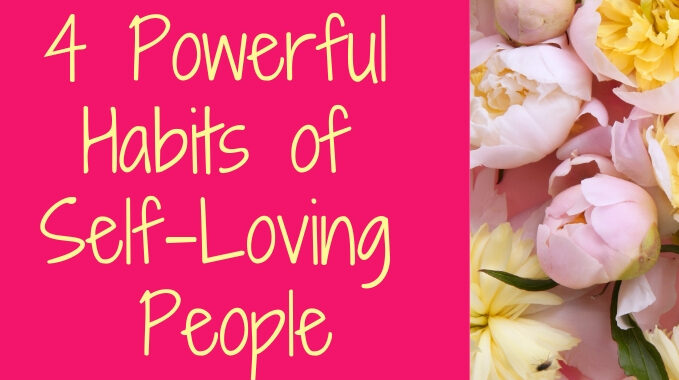 4 Powerful Habits of Self-Loving People