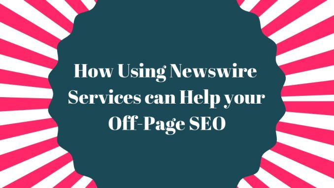 How Using Newswire Services can Help your Off-Page SEO