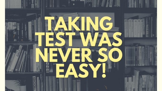 TAKING TEST WAS NEVER SO EASY