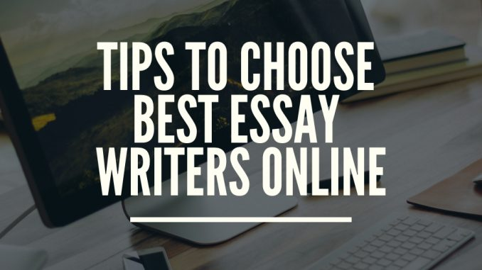 Tips To Choose Best Essay Writers Online