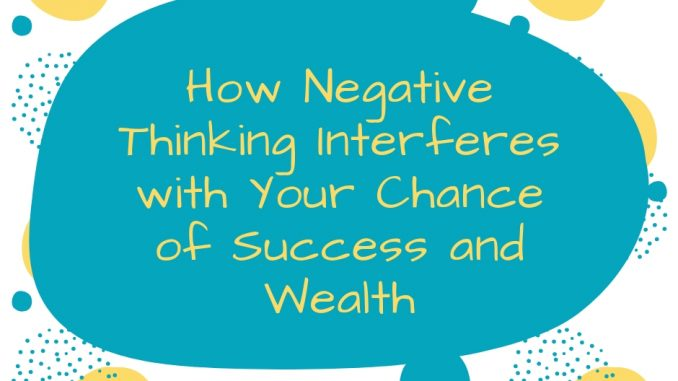 How-Negative-Thinking-Interferes-with-Your-Chance-of-Success-and-Wealth