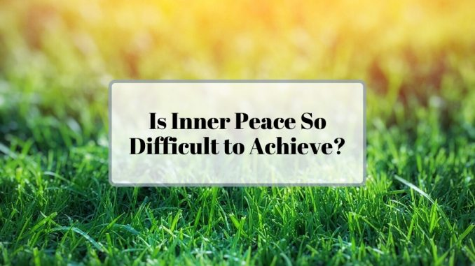 Is-Inner-Peace-So-Difficult-to-Achieve