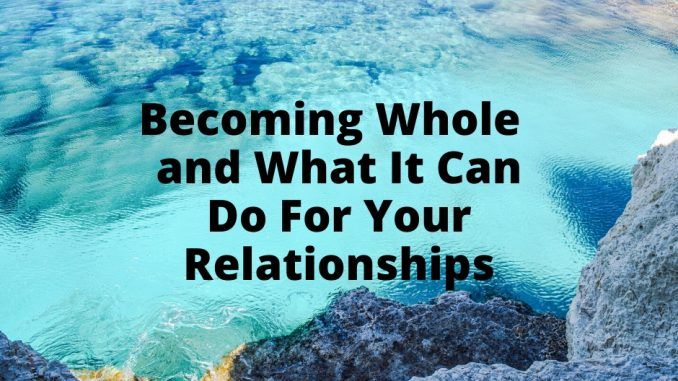 Becoming-Whole-and-What-It-Can-Do-For-Your-Relationships