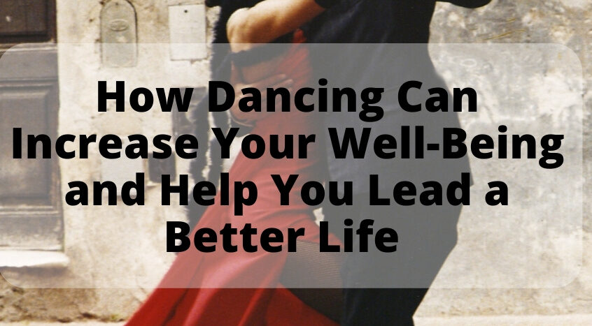 How Dancing Can Increase Your Well Being and Help You Lead a Better Life