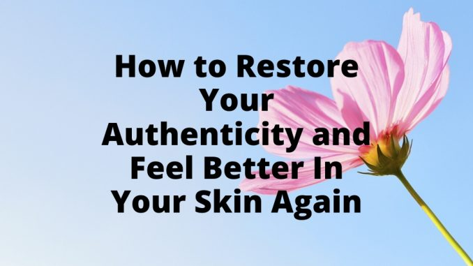 How-to-Restore-Your-Authenticity-and-Feel-Better-In-Your-Skin-Again