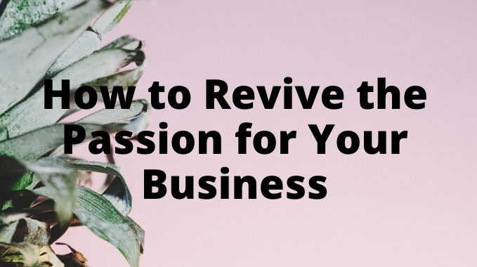 How to Revive the Passion for Your Business