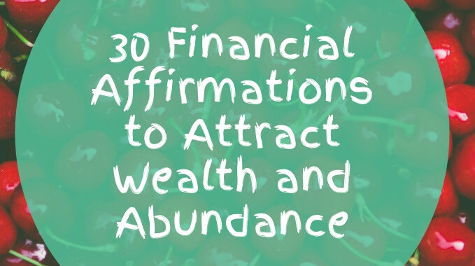 30 Financial Affirmations to Attract Wealth and Abundance