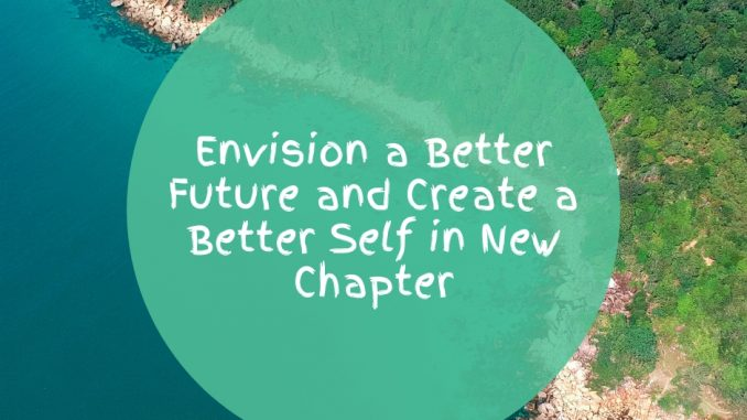 Envision-a-Better-Future-and-Create-a-Better-Self-in-New-Chapter