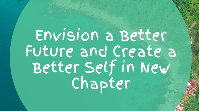 Envision a Better Future and Create a Better Self in New Chapter