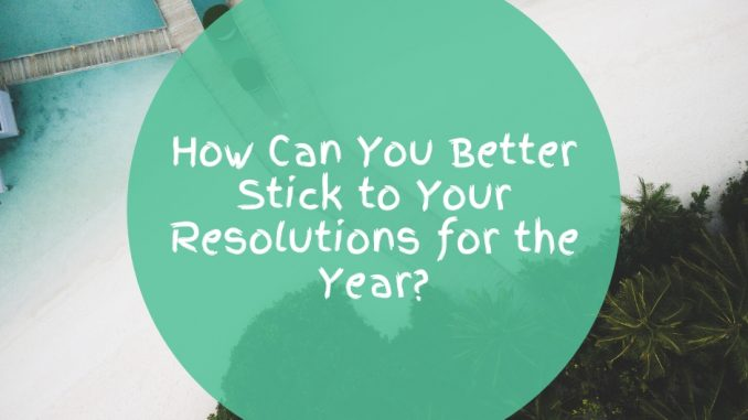 How-Can-You-Better-Stick-to-Your-Resolutions-for-the-Year