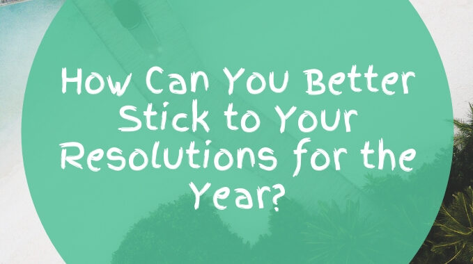 How Can You Better Stick to Your Resolutions for the Year