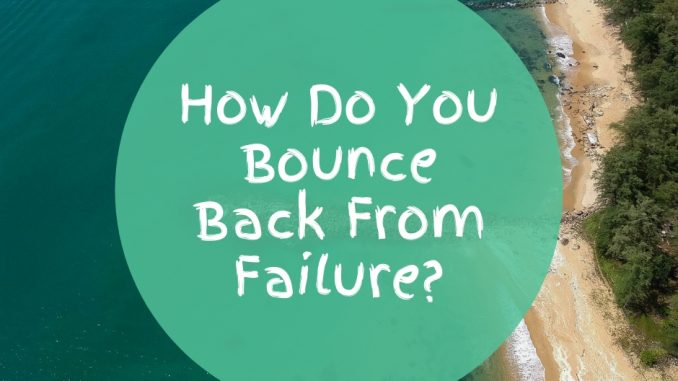 How-Do-You-Bounce-Back-From-Failure