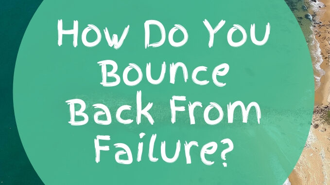 How Do You Bounce Back From Failure