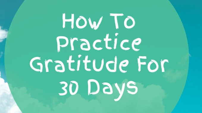 How-To-Practice-Gratitude-For-30-Days