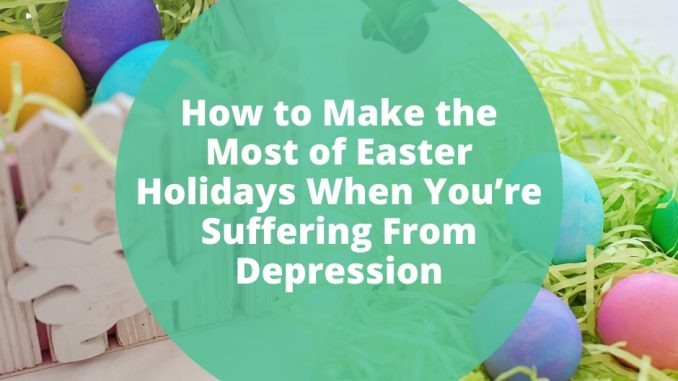 How-to-Make-the-Most-of-Easter-Holidays-When-You're-Suffering-From-Depression