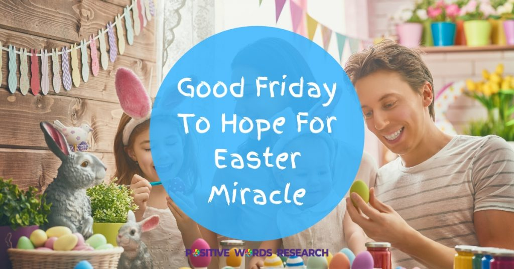 Good Friday To Hope For Easter Miracle