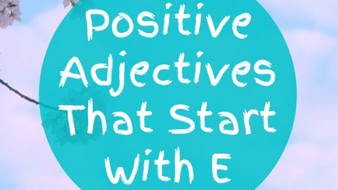 Positive-Adjectives-That-Start-With-E