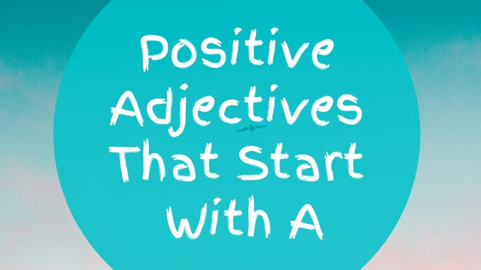 Positive-adjectives-that-start-with-A