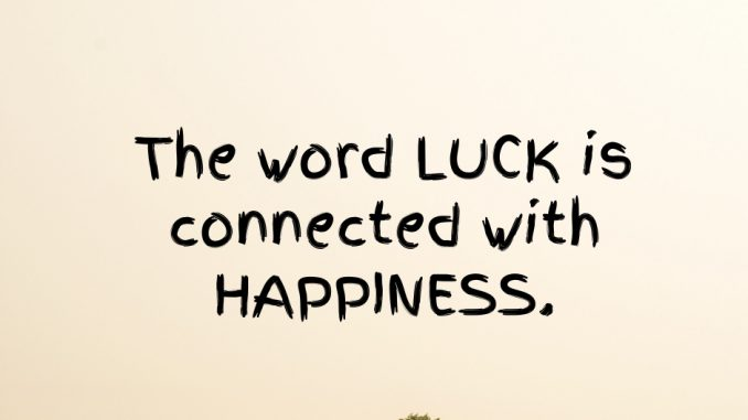 Luck and Happiness