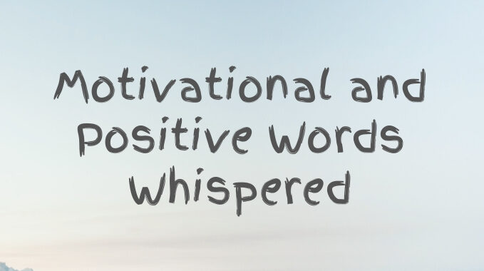 Motivational and Positive Words Whispered